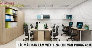 Các mẫu bàn làm việc 1.2m cho văn phòng diện tích 45m2