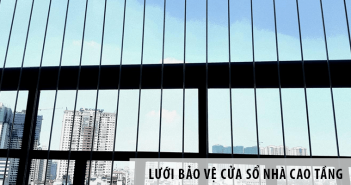 Lưới bảo vệ cửa sổ - Đảm bảo an toàn cho cư dân nhà cao tầng